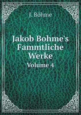Jakob Bohme's Fammtliche Werke Volume 4 (German, Paperback): J Bohme