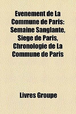 Vnement de La Commune de Paris - Semaine Sanglante, Sige de Paris, Chronologie de La Commune de Paris (English, French,...