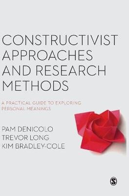 Constructivist Approaches and Research Methods - A Practical Guide to Exploring Personal Meanings (Hardcover): Pam Denicolo,...
