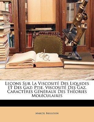 Lecons Sur La Viscosite Des Liquides Et Des Gaz - Ptie. Viscosite Des Gaz. Caracteres Generaux Des Theories Moleculaires...