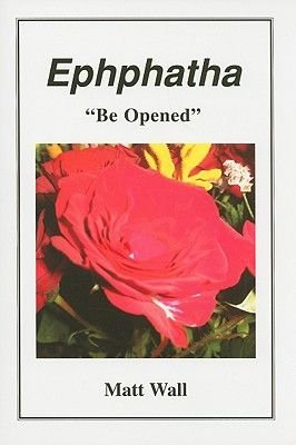 Ephphatha - Be Opened (Paperback): Matt Wall