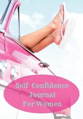 Self Confidence Journal for Women - A Journey Towards Self Love (Paperback): Julia Broderick