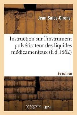 Instruction Sur L'Instrument Pulverisateur Des Liquides Medicamenteux Respiratoire 3e Edition (French, Paperback): Jean...