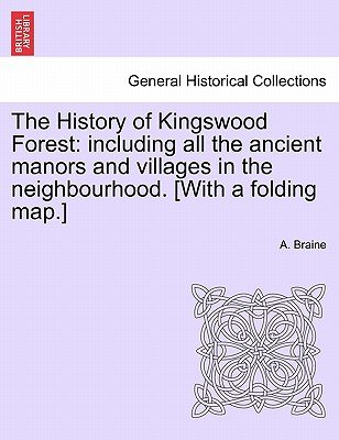 The History of Kingswood Forest - Including All the Ancient Manors and Villages in the Neighbourhood. [With a Folding Map.]...