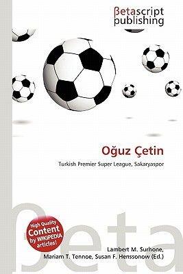 O Uz Cetin (Paperback): Lambert M. Surhone, Miriam T. Timpledon, Susan F. Marseken