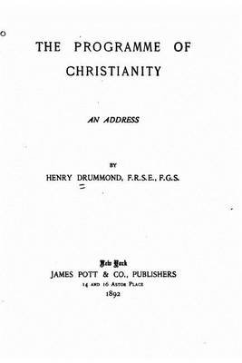 The Programme of Christianity, an Address (Paperback): Henry Drummond