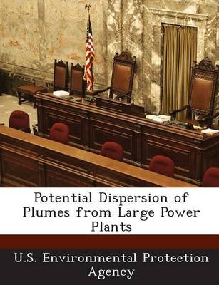 Potential Dispersion of Plumes from Large Power Plants (Paperback): U.S. Environmental Protection Agency