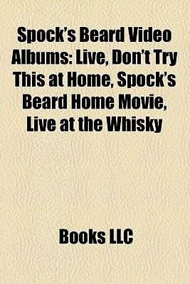 Spock's Beard Video Albums - Live, Don't Try This at Home, Spock's Beard Home Movie, Live at the Whisky...