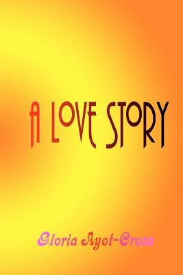 A Love Story (Paperback): Gloria Ayot-Cross