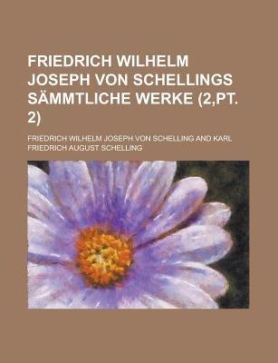 Friedrich Wilhelm Joseph Von Schellings Sammtliche Werke (2, PT. 2) (English, French, Paperback): Friedrich Wilhelm Joseph...