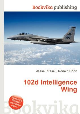 102d Intelligence Wing (Paperback): Jesse Russell, Ronald Cohn