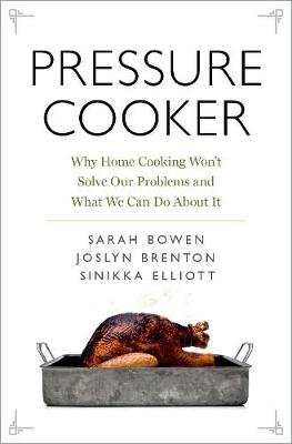 Pressure Cooker - Why Home Cooking Won't Solve Our Problems and What We Can Do About It (Hardcover): Sarah Bowen, Joslyn...