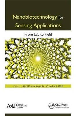 Nanobiotechnology for Sensing Applications - From Lab to Field (Electronic book text): Ajeet Kumar Kaushik, Chandra K. Dixit