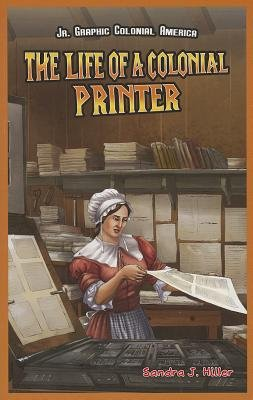 The Life of a Colonial Printer (Paperback): Sandra J Hiller