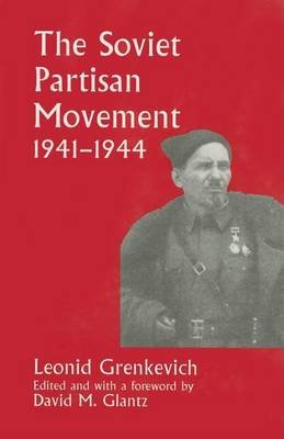 Soviet Partisan Movement 1941-1944, The: A Critical Historiographical Analysis (Electronic book text): Leonid D. Grenkevich