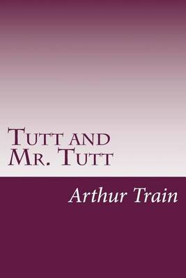 Tutt and Mr. Tutt (Paperback): Arthur Cheney Train