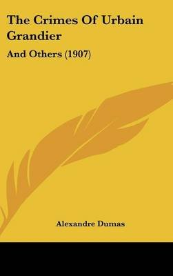 The Crimes of Urbain Grandier - And Others (1907) (Hardcover): Alexandre Dumas