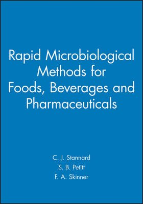 Rapid Microbiological Methods for Foods, Beverages and Pharmaceuticals (Hardcover): C. J. Stannard, SB Petitt, F.A. Skinner