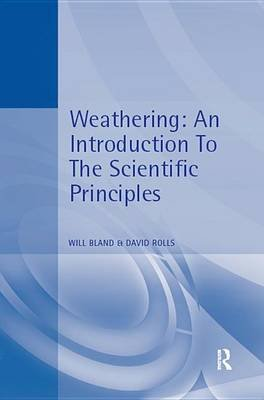 Weathering: An Introduction to the Scientific Principles (Electronic book text): Will J. Bland, David Rolls