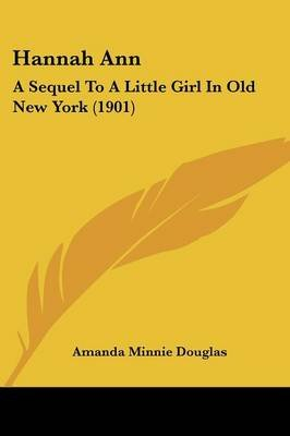 Hannah Ann - A Sequel to a Little Girl in Old New York (1901) (Paperback): Amanda Minnie Douglas