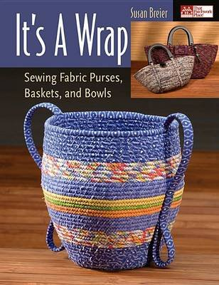 It's a Wrap - Sewing Fabric Purses, Baskets, and Bowls (Electronic book text): Susan Breier