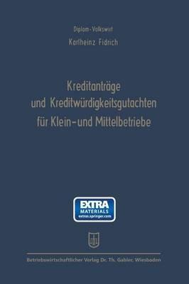 Kreditantrage Und Kreditwurdigkeitsgutachten Fur Klein- Und Mittelbetriebe - Anleitung Und Beispiele Unter Besonderer...