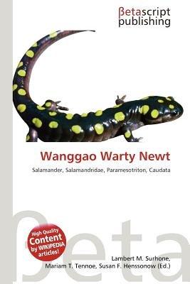 Wanggao Warty Newt (Paperback): Lambert M. Surhone, Mariam T. Tennoe, Susan F. Henssonow