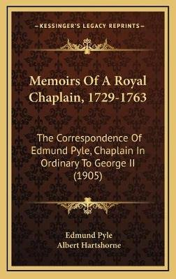 Memoirs of a Royal Chaplain, 1729-1763 - The Correspondence of Edmund Pyle, Chaplain in Ordinary to George II (1905)...