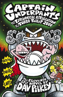 Captain Underpants and the Tyrannical Retaliation of the Turbo Toilet 2000 (Paperback): Dav Pilkey