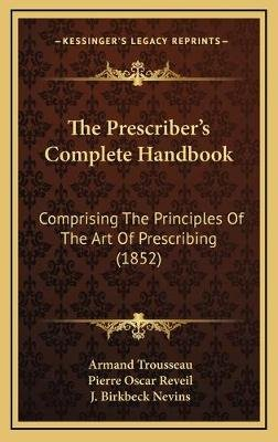 The Prescriber's Complete Handbook - Comprising the Principles of the Art of Prescribing (1852) (Hardcover): Armand...