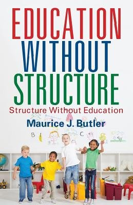 Education Without Structure - Structure Without Education (Paperback): Maurice J. Butler