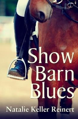 Show Barn Blues (Paperback): Natalie Keller Reinert