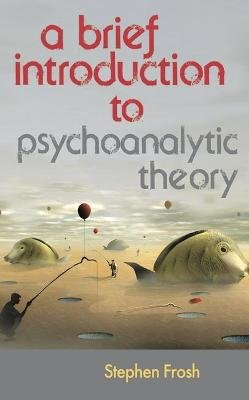 A Brief Introduction to Psychoanalytic Theory (Hardcover): Stephen Frosh