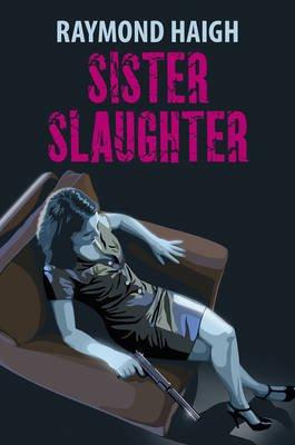 Sister Slaughter (Hardcover): Raymond Haigh