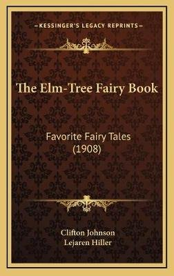 The ELM-Tree Fairy Book - Favorite Fairy Tales (1908) (Hardcover): Clifton Johnson