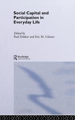 Social Capital and Participation in Everyday Life (Electronic book text): Paul Dekker