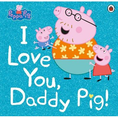Peppa Pig: I Love You, Daddy Pig! (Paperback): Peppa Pig