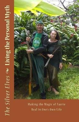 Living the Personal Myth - Making the Magic of Faerie Real in One's Own Life (Paperback): The Silver Elves