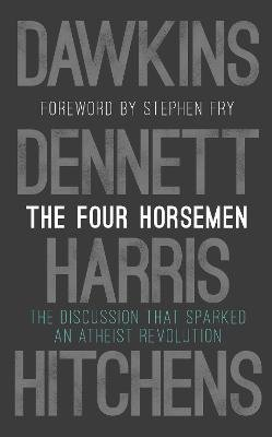 The Four Horsemen - The Discussion That Sparked An Atheist Revolution (Hardcover): Richard Dawkins, Sam Harris, Daniel C....