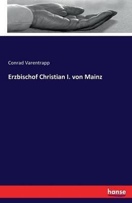 Erzbischof Christian I. Von Mainz (German, Paperback): Conrad Varentrapp
