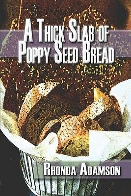 A Thick Slab of Poppy Seed Bread (Paperback): Rhonda Adamson