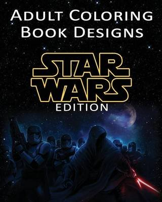 Adult Coloring Book Designs - Stress Relief Coloring Book: Star Wars Designs for Coloring Stress Relieving - Inspire Creativity...
