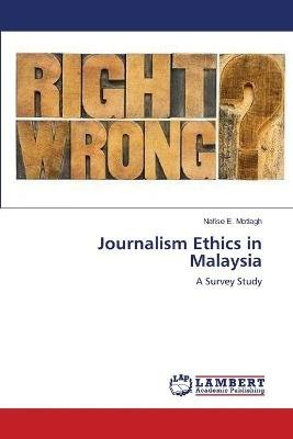 Journalism Ethics in Malaysia (Paperback): E Motlagh Nafise
