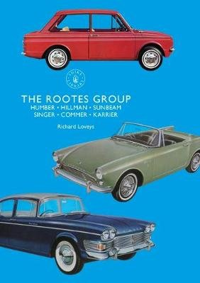 The Rootes Group - Humber, Hillman, Sunbeam, Singer, Commer, Karrier (Paperback): Richard Loveys