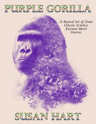 Purple Gorilla: A Boxed Set of Four Classic Science Fiction Short Stories (Electronic book text): Susan Hart