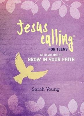 Jesus Calling for Teens: 50 Devotions to Grow in Your Faith (Hardcover): Sarah Young