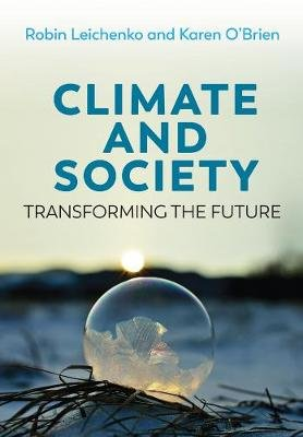 Climate and Society, Transforming the Future (Paperback): Robin Leichenko, Karen O'Brien