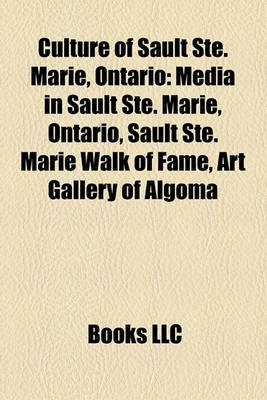 Culture of Sault Ste. Marie, Ontario - Media in Sault Ste. Marie, Ontario, Sault Ste. Marie Walk of Fame, Art Gallery of Algoma...
