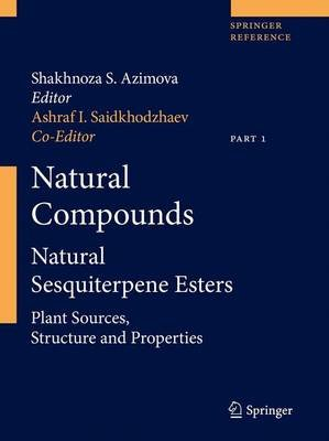 Natural Compounds - Natural Sesquiterpene Esters. Part 1 and Part 2 (Electronic book text, Edition. ed.): Shakhnoza S. Azimova,...
