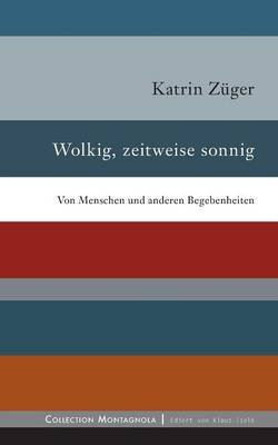 Wolkig, Zeitweise Sonne (German, Paperback): Katrin Zuger